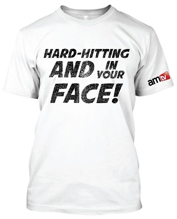 """Hard-hitting and in your face!"" AMTV Signature T-Shirt"